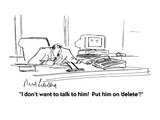 """I don't want to talk to him!  Put him on 'delete'!"" - Cartoon Regular Giclee Print by Mort Gerberg"