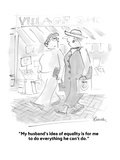 """My husband's idea of equality is for me to do everything he can't do."" - Cartoon Regular Giclee Print by Boris Drucker"