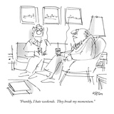 """Frankly, I hate weekends.  They break my momentum."" - New Yorker Cartoon Premium Giclee Print by Dean Vietor"