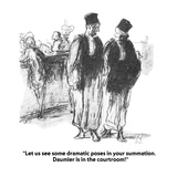 """Let us see some dramatic poses in your summation.  Daumier is in the cour…"" - Cartoon Giclee Print by Jerry Marcus"
