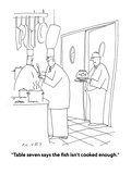 """""""Table seven says the fish isn't cooked enough."""" - Cartoon Regular Giclee Print by Peter C. Vey"""