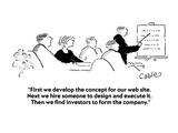 """First we develop the concept for our web site.  Next we hire someone to d…"" - Cartoon Regular Giclee Print by Carole Cable"