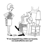 """If we stopped living within our income, we could afford a new car!"" - Cartoon Regular Giclee Print by Bob Zahn"