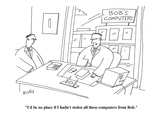 """""""I'd be no place if I hadn't stolen all these computers from Bob."""" - Cartoon Regular Giclee Print by Peter C. Vey"""