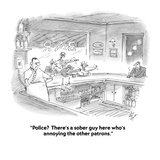 """Police  There's a sober guy here who's annoying the other patrons."" - Cartoon Giclee Print by Frank Cotham"