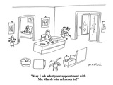 """May I ask what your appointment with Mr. Marsh is in reference to"" - Cartoon Regular Giclee Print by Michael Maslin"