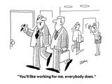 """You'll like working for me, everybody does.""  - Cartoon Regular Giclee Print by Bob Zahn"
