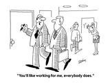 """You'll like working for me, everybody does.""  - Cartoon Regular Giclee Print by Bob Zahn"
