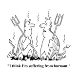 """I think I'm suffering from burnout."" - Cartoon Regular Giclee Print by Bob Zahn"