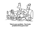 """Here's your problem.  Your brain peripheral has gone mad."" - Cartoon Regular Giclee Print by Ted Goff"