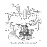 """A monkey winked at me this morning."" - New Yorker Cartoon Regular Giclee Print by George Booth"
