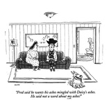 """Fred said he wants his ashes mingled with Daisy's ashes. He said not a wo…"" - New Yorker Cartoon Regular Giclee Print by George Booth"