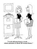 """I work 40 man hours a week . . . which amounts to about 20 woman hours.""  - Cartoon Regular Giclee Print by Bob Zahn"