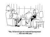 """Yes, I'd love to go on a second honeymoon . . . but not with you."" - Cartoon Giclee Print by Bob Zahn"