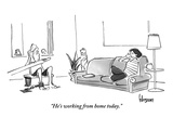 """He's working from home today."" - New Yorker Cartoon Premium Giclee Print by John Klossner"