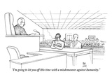 """I'm going to let you off this time with a misdemeanor against humanity."" - New Yorker Cartoon Premium Giclee Print by Paul Noth"
