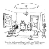 """Every time Mother speaks, Howard, you join in and finish her sentences in…"" - New Yorker Cartoon Premium Giclee Print by George Booth"