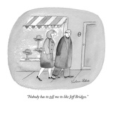 """Nobody has to tell me to like Jeff Bridges."" - New Yorker Cartoon Premium Giclee Print by Victoria Roberts"