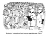 """Before they're slaughtered, each one gets an achievement award."" - New Yorker Cartoon Premium Giclee Print by Joe Dator"