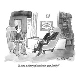"""Is there a history of recession in your family"" - New Yorker Cartoon Premium Giclee Print by W.B. Park"