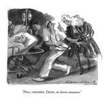 """Now, remember, Doctor, no heroic measures."" - New Yorker Cartoon Premium Giclee Print by Edward Sorel"
