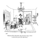"""Richard, Mr. Chenolock, the insurance man, is here to determine your life…"" - New Yorker Cartoon Premium Giclee Print by George Booth"