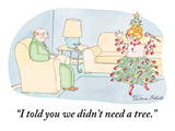 &quot;I told you we didn&#39;t need a tree.&quot; - New Yorker Cartoon Premium Giclee Print by Victoria Roberts