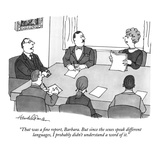 """That was a fine report, Barbara. But since the sexes speak different lang…"" - New Yorker Cartoon Premium Giclee Print by J.B. Handelsman"