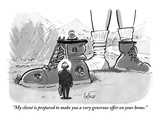 """My client is prepared to make you a very generous offer on your home."" - New Yorker Cartoon Premium Giclee Print by Kaamran Hafeez"