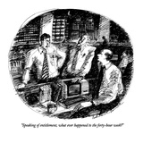 """Speaking of entitlement, what ever happened to the forty-hour week"" - New Yorker Cartoon Premium Giclee Print by Edward Sorel"
