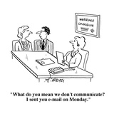 """What do you mean we don't communicate  I sent you e-mail on Monday."" - Cartoon Regular Giclee Print by Aaron Bacall"