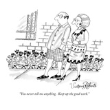 """You never tell me anything.  Keep up the good work."" - New Yorker Cartoon Premium Giclee Print by Victoria Roberts"