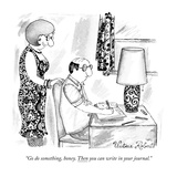 """Go do something, honey. Then you can write in your journal."" - New Yorker Cartoon Premium Giclee Print by Victoria Roberts"