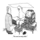 """You wear too many clothes."" - New Yorker Cartoon Premium Giclee Print by Gahan Wilson"