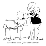 """I'll be there as soon as I finish with the Internet.""  - New Yorker Cartoon Premium Giclee Print by Ariel Molvig"