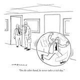 """On the other hand, he never takes a sick day."" - New Yorker Cartoon Premium Giclee Print by Nick Downes"