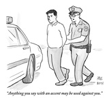 """Anything you say with an accent may be used against you."" - New Yorker Cartoon Premium Giclee Print by Paul Noth"