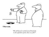 """We still haven't worked out all the kinks in the capitalist system, have …"" - New Yorker Cartoon Premium Giclee Print by Charles Barsotti"