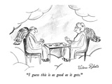 """I guess this is as good as it gets."" - New Yorker Cartoon Premium Giclee Print by Victoria Roberts"