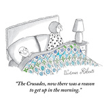 """The Crusades, now there was a reason to get up in the morning."" - New Yorker Cartoon Premium Giclee Print by Victoria Roberts"