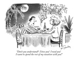 """Don't you understand  I love you!  I need you!  I want to spend the rest…"" - New Yorker Cartoon Premium Giclee Print by Mike Twohy"