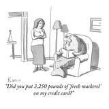 """Did you put 3,250 pounds of 'fresh mackerel' on my credit card"" - New Yorker Cartoon Premium Giclee Print by Zachary Kanin"