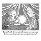 """You will make the same foolish mistakes you have made before, not only on…"" - New Yorker Cartoon Premium Giclee Print by Gahan Wilson"