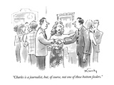 """Charles is a journalist, but, of course, not one of those bottom feeders."" - New Yorker Cartoon Premium Giclee Print by Mike Twohy"