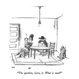"""The question, Leon, is: What is man"" - New Yorker Cartoon Premium Giclee Print by George Booth"