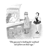 """The guy you're looking for waltzed out of here an hour ago."" - New Yorker Cartoon Premium Giclee Print by David Borchart"