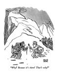 """Why  Because it's there!  That's why!"" - New Yorker Cartoon Premium Giclee Print by Brian Savage"