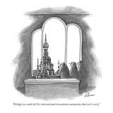"""Perhaps we could tell the international investment community that we're s…"" - New Yorker Cartoon Premium Giclee Print by J.P. Rini"