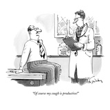 """Of course my cough is productive!"" - New Yorker Cartoon Giclee Print by Mike Twohy"