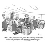 """Whoa, whoa, whoa, hold the phone. You're telling me that this whole time …"" - New Yorker Cartoon Premium Giclee Print by Zachary Kanin"